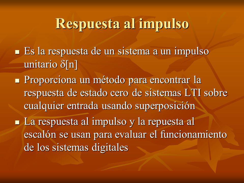 Respuesta al impulso Es la respuesta de un sistema a un impulso unitario [n]